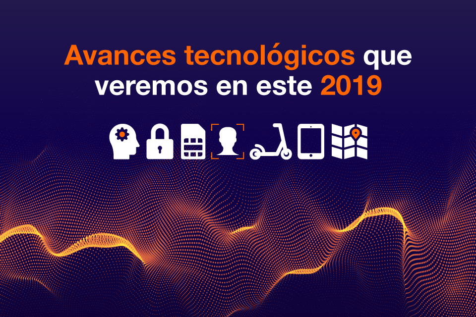 Descubre los avances tecnológicos de este 2019